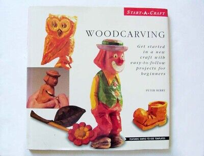 Woodcarving, Easy To Follow Projects For Beginners, Simple To Use Templates