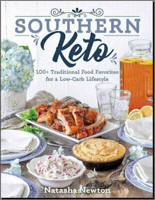 Southern Keto: 100+ Traditional Food Favorites for a Low-Carb Lifestyle [P.D.F]