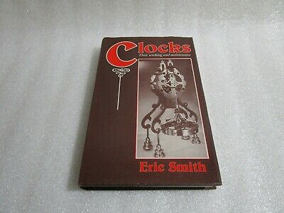 Clocks  Their Working And  Maintenance  Hardback Book , Eric Smith
