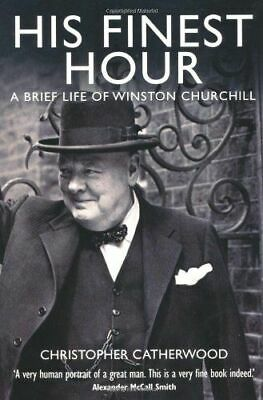His Finest Hour: A Brief Life of Winston Churchill NEW Catherwood Christopher