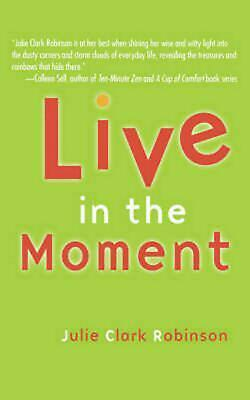 Live in the Moment by Julie Clark Robinson (English) Paperback Book Free Shippin