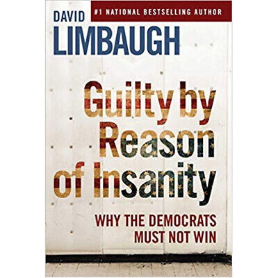 Guilty By Reason of Insanity: Why The Democrats Win by David Limbaugh Hardcover