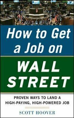 How to Get a Job on Wall Street: Proven Ways to Land a High-Paying, High-Power J