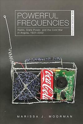 Powerful Frequencies: Radio, State Power, and the Cold War in Angola, 1931-2002