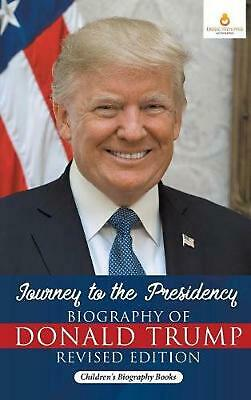Journey to the Presidency: Biography of Donald Trump Revised Edition - Children'