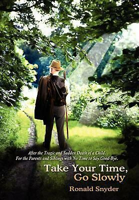 Take Your Time, Go Slowly: After the Tragic and Sudden Death of a Child. for the