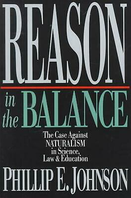 Reason in the Balance: The Case Against Naturalism in Science, Law Education: Th
