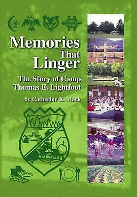 Memories That Linger: The Story of Camp Thomas E. Lightfoot by Catherine K. Mack