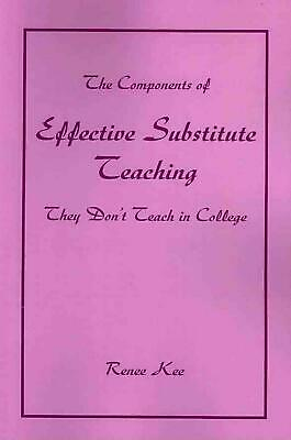 The Components of Effective Substitute Teaching They Don't Teach in College by R