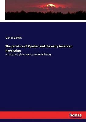 Province of Quebec and the Early American Revolution by Victor Coffin (English)