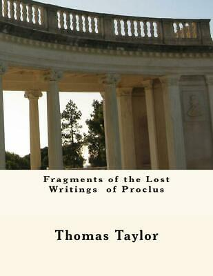 Fragments of the Lost Writings of Proclus by Thomas Taylor (English) Paperback B