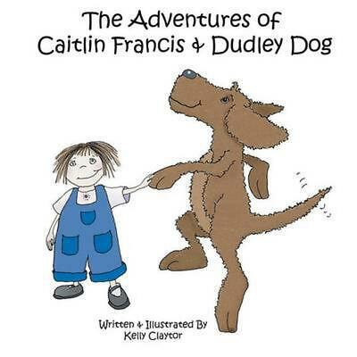 The Adventures of Caitlin Francis & Dudley Dog by Kelly Claytor (English) Paperb