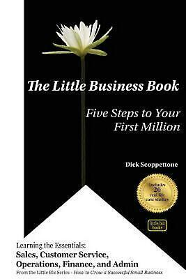 The Little Business Book: Five Steps to Your First Million by Dick Scoppettone (