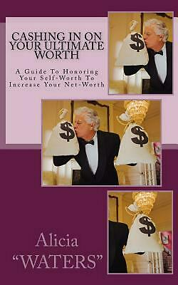 Cashing in on Your Ultimate Worth: A Guide to Honoring Your Self Worth to Increa