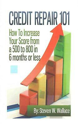Credit Repair 101: How to Increase Your Score from a 500 to 800 in 6 Months or L