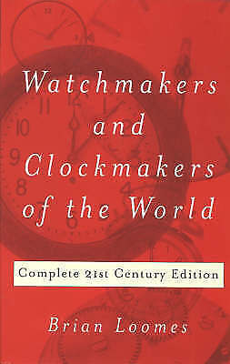 Watchmakers and Clockmakers of the World: Complete 21st Century E...