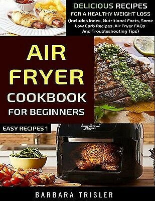 Air Fryer Cookbook For Beginners Delicious Recipes For Healthy by Trisler Barbar