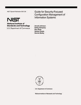 Guide for Security-Focused Configuration Management of Information Systems: The