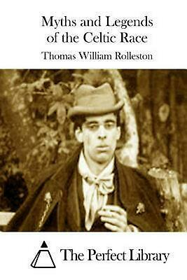 Myths and Legends of the Celtic Race by Thomas William Rolleston (English) Paper
