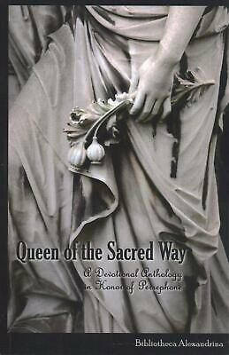 Queen of the Sacred Way: A Devotional Anthology in Honor of Persephone by Biblio