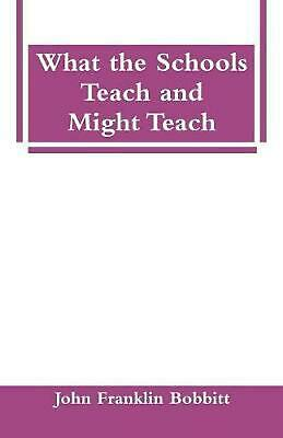 What the Schools Teach and Might Teach by John Franklin Bobbitt (English) Paperb