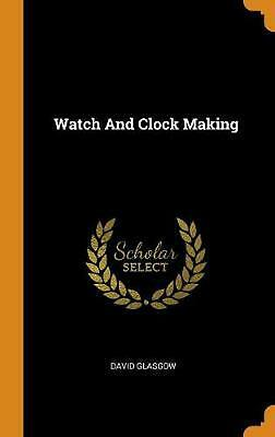 Watch and Clock Making by David Glasgow (English) Hardcover Book Free Shipping!