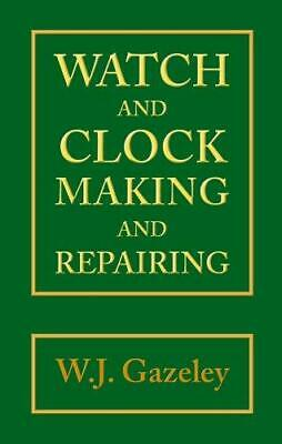 Watch and Clock Making and Repairing, Very Good Condition Book, Gazeley, W. J.,