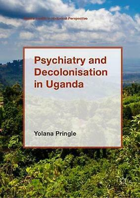 Psychiatry and Decolonisation in Uganda by Yolana Pringle (English) Hardcover Bo