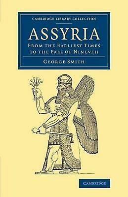 Assyria: From the Earliest Times to the Fall of Nineveh by George Smith (English