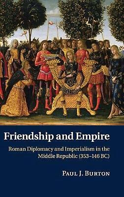 Friendship and Empire: Roman Diplomacy and Imperialism in the Middle Republic (3