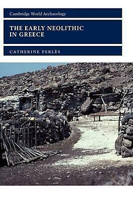 The Early Neolithic in Greece: The First Farming Communities in Europe by Cather