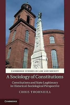 A Sociology of Constitutions: Constitutions and State Legitimacy in Historical-S