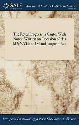 Royal Progress: A Canto, with Notes: Written on Occasion of His M?y's Visit to I