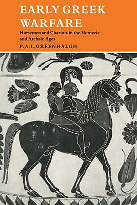 Early Greek Warfare: Horsemen and Chariots in the Homeric and Archaic Ages by P.