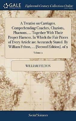 Treatise on Carriages. Comprehending Coaches, Chariots, Phaetons, ... Together W