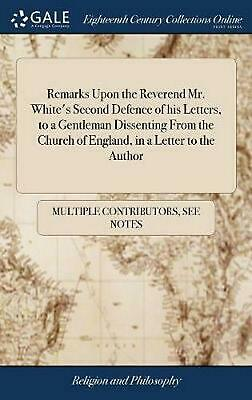 Remarks Upon the Reverend Mr. White's Second Defence of His Letters, to a Gentle