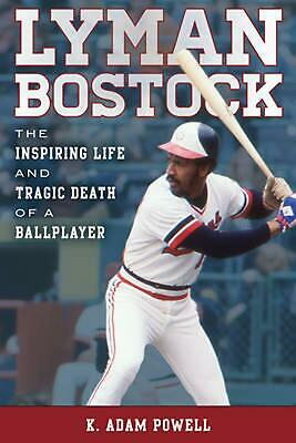 Lyman Bostock: The Inspiring Life and Tragic Death of a Ballplayer by K. Adam Po