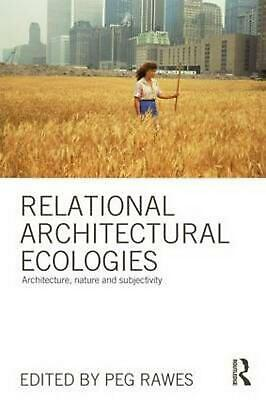 Relational Architectural Ecologies: Architecture, Nature and Subjectivity by Peg