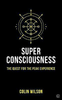 Super Consciousness: The Quest for the Peak Experience by Colin Wilson (English)