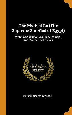 Myth of Ra (the Supreme Sun-god of Egypt): With Copious Citations from the Solar
