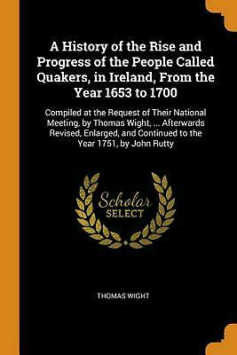 History of the Rise and Progress of the People Called Quakers, in Ireland, from