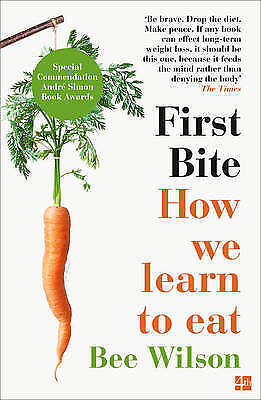 First Bite: How We Learn to Eat by Wilson, Bee