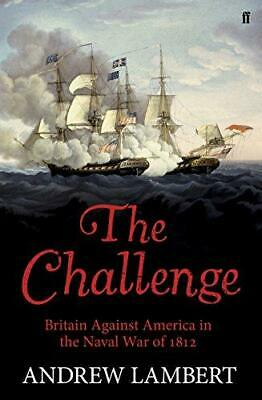 The Challenge: Britain Against America in the Naval War of 1812, Lambert, Andrew