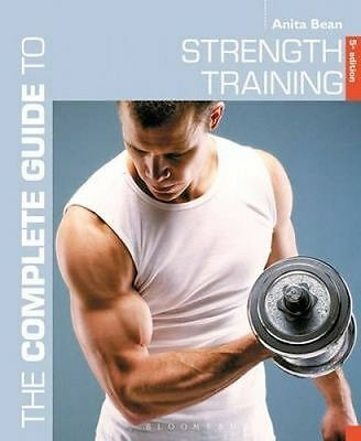 The Complete Guide to Strength Training by Anita Bean (Paperback, 2015)