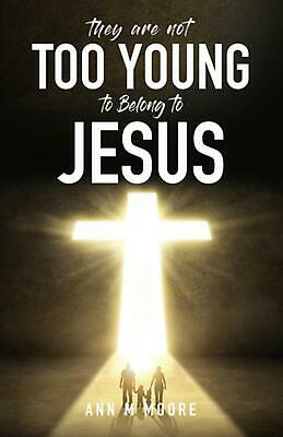 They are Not Too Young to Belong to Jesus by Ann M. Moore (English) Paperback Bo