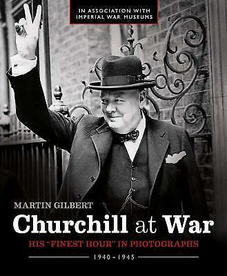 """Churchill at War: His """"Finest Hour"""" in Photographs by Martin Gilbert:"""