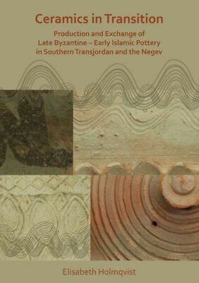 Ceramics In Transition: Production And Exchange Of Late Byzantine-early Islamic