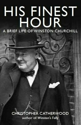 His Finest Hour: A Brief Life Of Winston Churchill NEU Catherwood Christopher