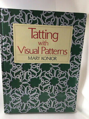Tatting With Visual Patterns by Konior Mary (out of print and much sort after)