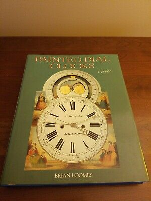 Painted Dial Clocks 1770-1870 By Brian Loomes! Hardcover With Dust Jacket!!
